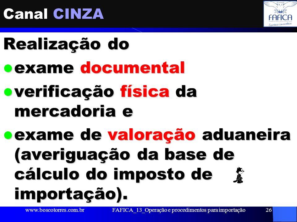 FAFICA_13_Operação e procedimentos para importação26 Canal CINZA Realização do exame documental exame documental verificação física da mercadoria e ve