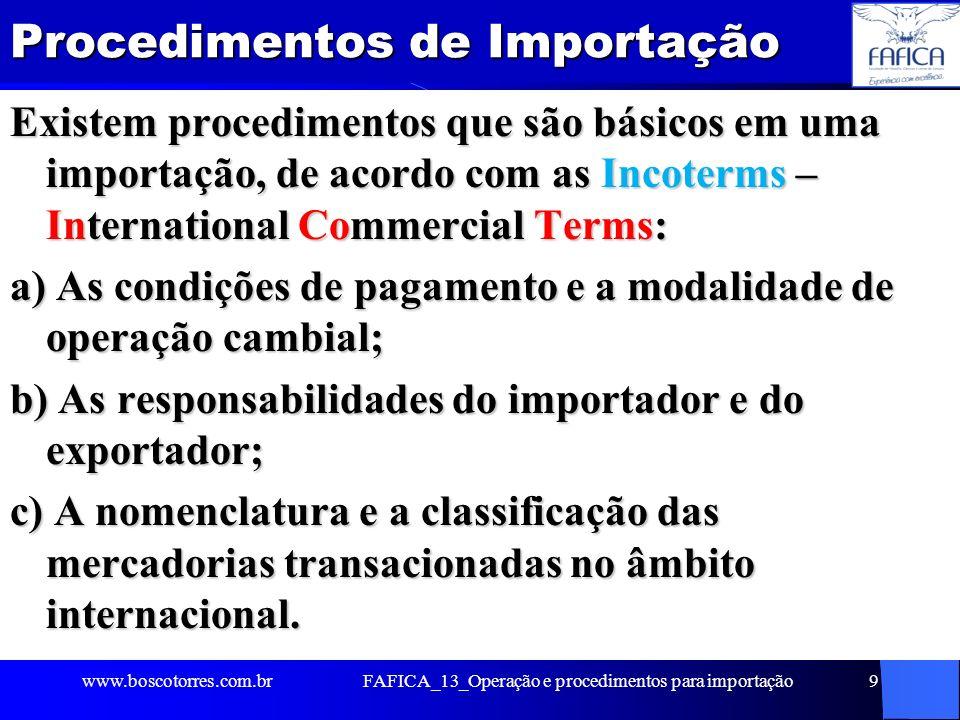 FAFICA_13_Operação e procedimentos para importação10 Proforma Invoice (Fatura Pró-forma) O importador solicita ao exportador a emissão da proforma invoice (fatura), que é uma proposta de venda referente aos materiais que estão sendo importados, a qual formaliza e confirma a negociação, desde que devolvida ao exportador contendo o aceite do importador para as especificações contidas no documento.