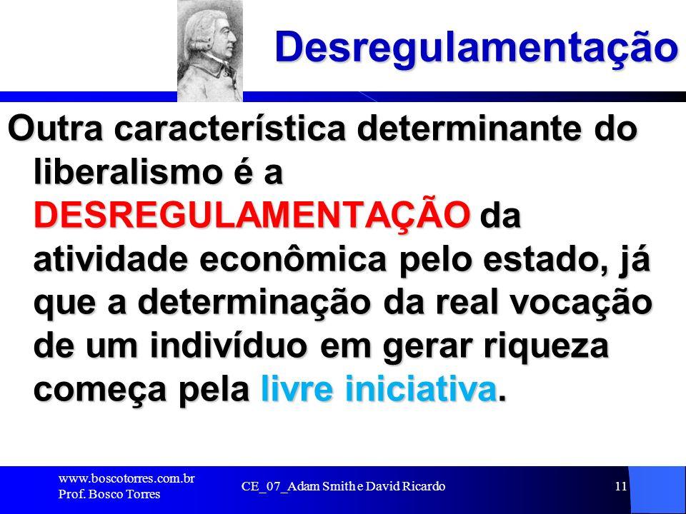 CE_07_Adam Smith e David Ricardo11Desregulamentação Outra característica determinante do liberalismo é a DESREGULAMENTAÇÃO da atividade econômica pelo