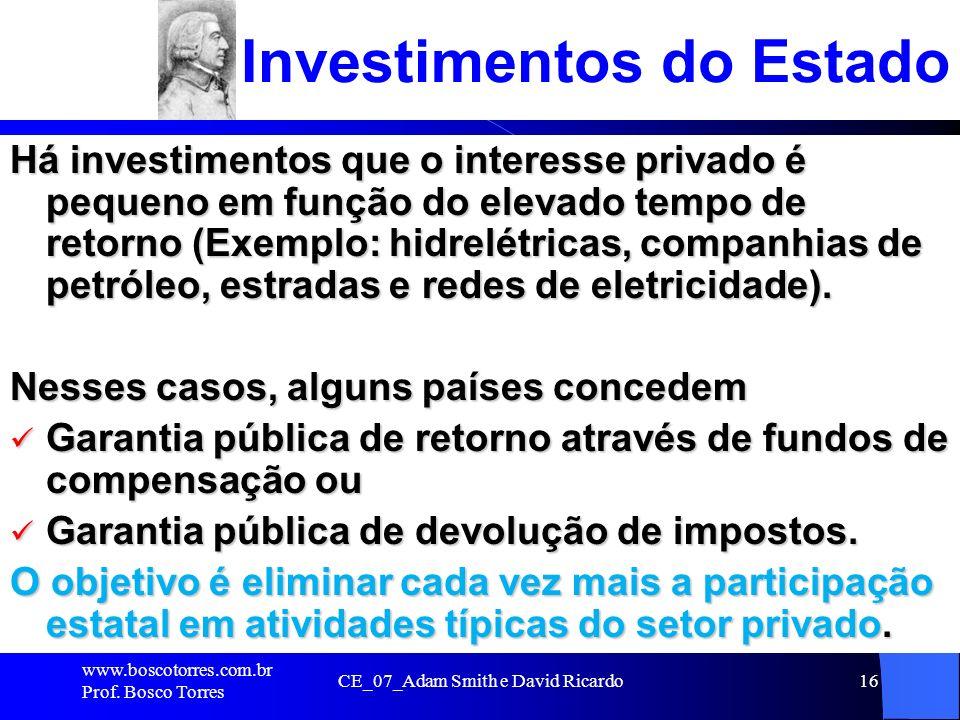 CE_07_Adam Smith e David Ricardo16 Investimentos do Estado Há investimentos que o interesse privado é pequeno em função do elevado tempo de retorno (E