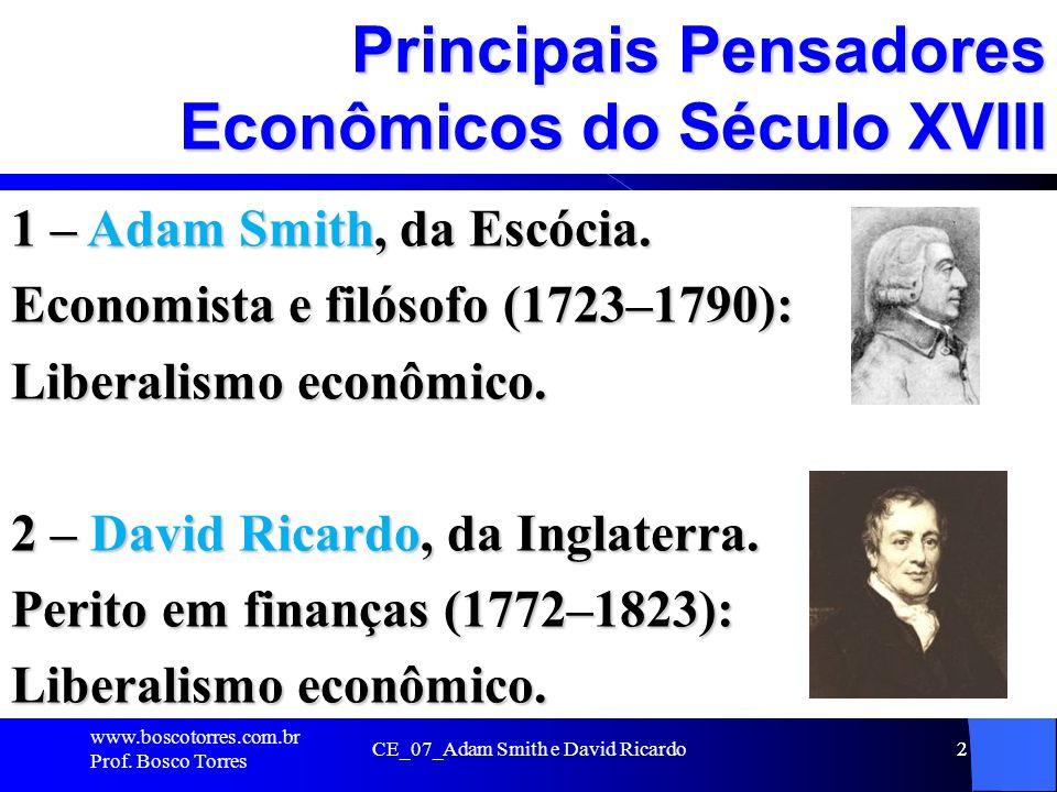 CE_07_Adam Smith e David Ricardo13 Divisão do Trabalho A divisão do trabalho entre os países, que resulta em eficiência, é a especialização dada à atividade econômica praticada por cada indivíduo em cada país: Operário (executa operações) Operário (executa operações) Empresário (empreende e administra) Empresário (empreende e administra) Capitalista (fornece o capital) Capitalista (fornece o capital) Intelectual (estuda e cria tecnologias) Intelectual (estuda e cria tecnologias) Pesquisador ou engenheiro etc.
