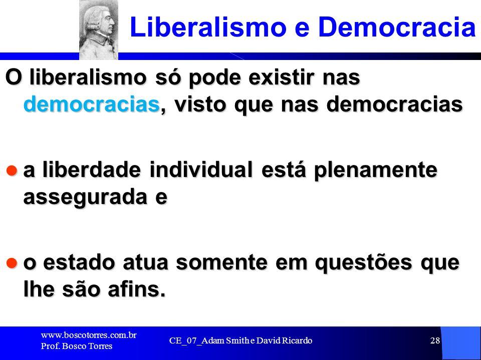 CE_07_Adam Smith e David Ricardo28 Liberalismo e Democracia O liberalismo só pode existir nas democracias, visto que nas democracias a liberdade indiv