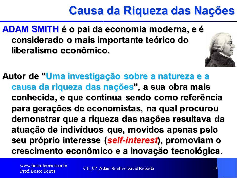 Causa da Riqueza das Nações ADAM SMITH é o pai da economia moderna, e é considerado o mais importante teórico do liberalismo econômico. Autor de Uma i
