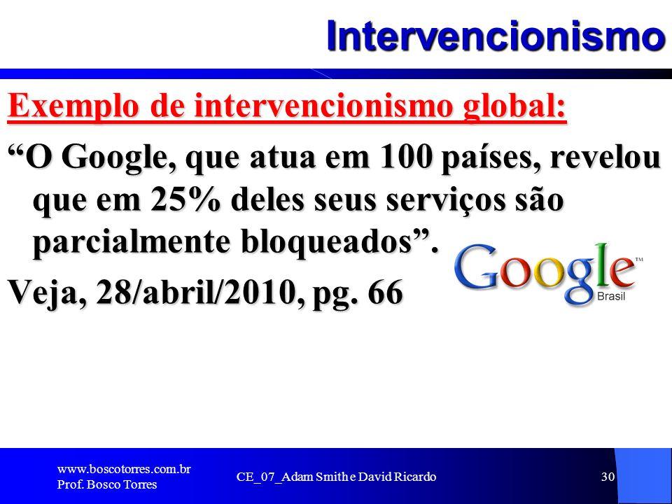 Intervencionismo Exemplo de intervencionismo global: O Google, que atua em 100 países, revelou que em 25% deles seus serviços são parcialmente bloquea