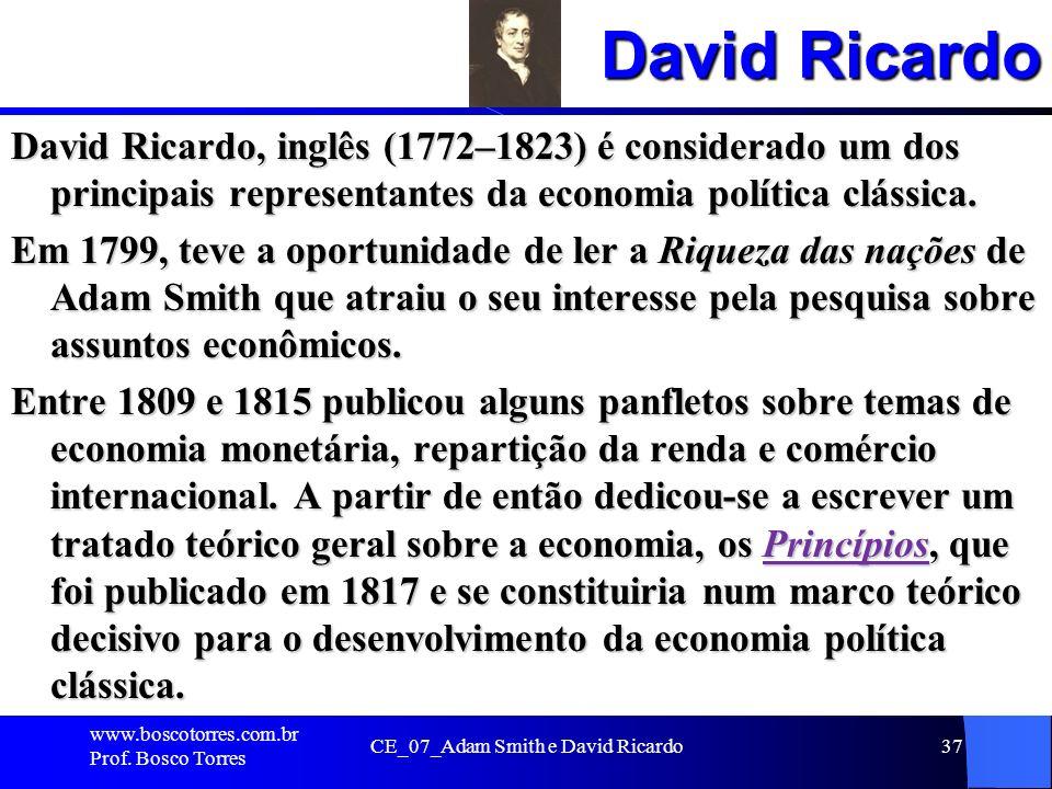David Ricardo David Ricardo, inglês (1772–1823) é considerado um dos principais representantes da economia política clássica. Em 1799, teve a oportuni