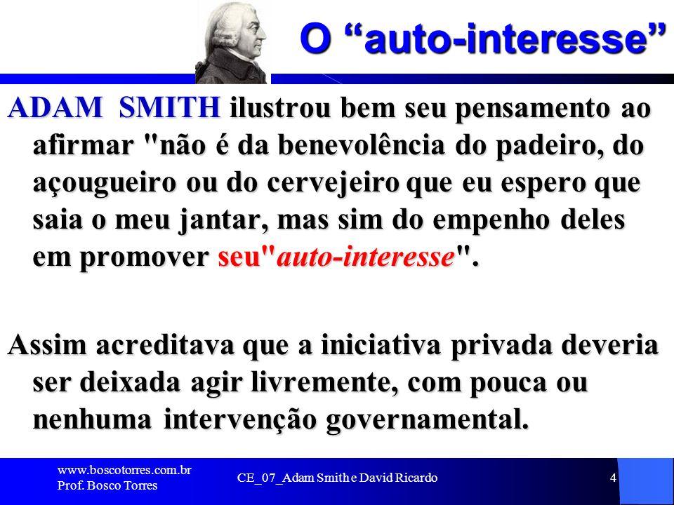 O auto-interesse ADAM SMITH ilustrou bem seu pensamento ao afirmar