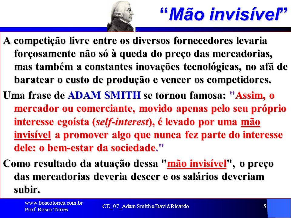 CE_07_Adam Smith e David Ricardo16 Investimentos do Estado Há investimentos que o interesse privado é pequeno em função do elevado tempo de retorno (Exemplo: hidrelétricas, companhias de petróleo, estradas e redes de eletricidade).