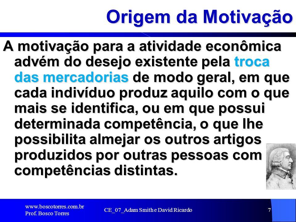 CE_07_Adam Smith e David Ricardo7 Origem da Motivação A motivação para a atividade econômica advém do desejo existente pela troca das mercadorias de m