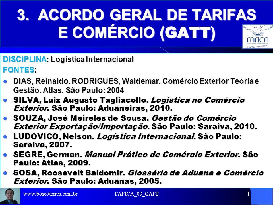 FAFICA_03_GATT12 3.2.5 GATT – Eliminação das restrições quantitativas Proíbe restrições quantitativas às importações através de Quotas, Licenças de importação e de exportação Outras medidas caracterizadas como barreiras não tarifárias.