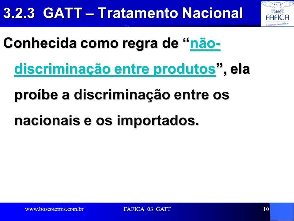10 3.2.3 GATT – Tratamento Nacional Conhecida como regra de não- discriminação entre produtos, ela proíbe a discriminação entre os nacionais e os impo