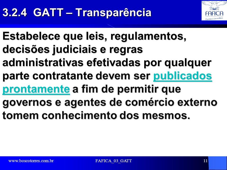 3.2.4 GATT – Transparência Estabelece que leis, regulamentos, decisões judiciais e regras administrativas efetivadas por qualquer parte contratante de