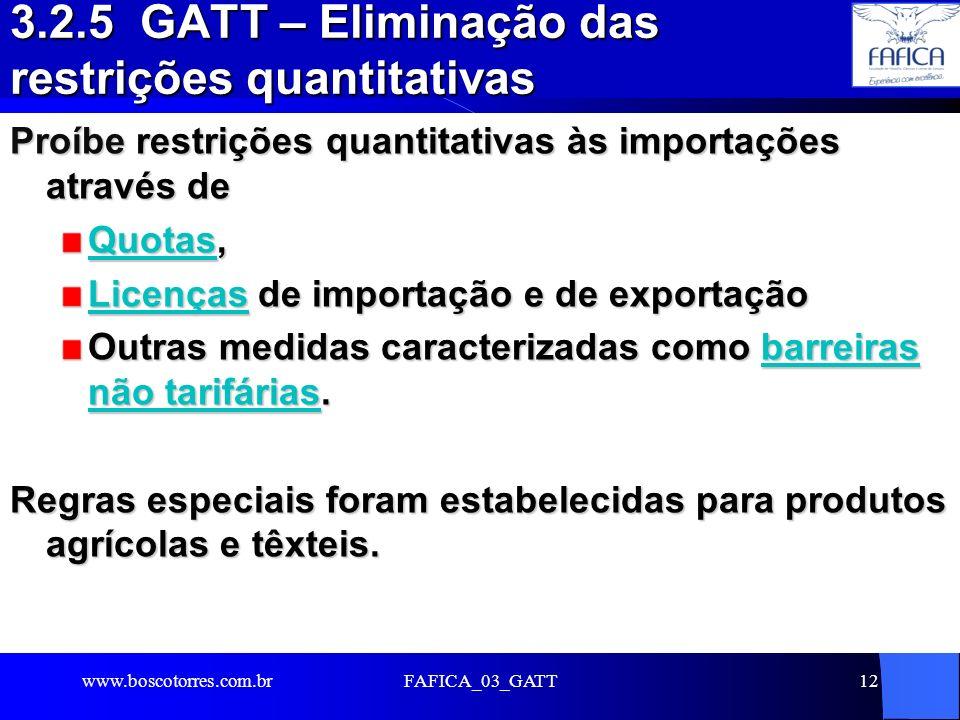 FAFICA_03_GATT12 3.2.5 GATT – Eliminação das restrições quantitativas Proíbe restrições quantitativas às importações através de Quotas, Licenças de im