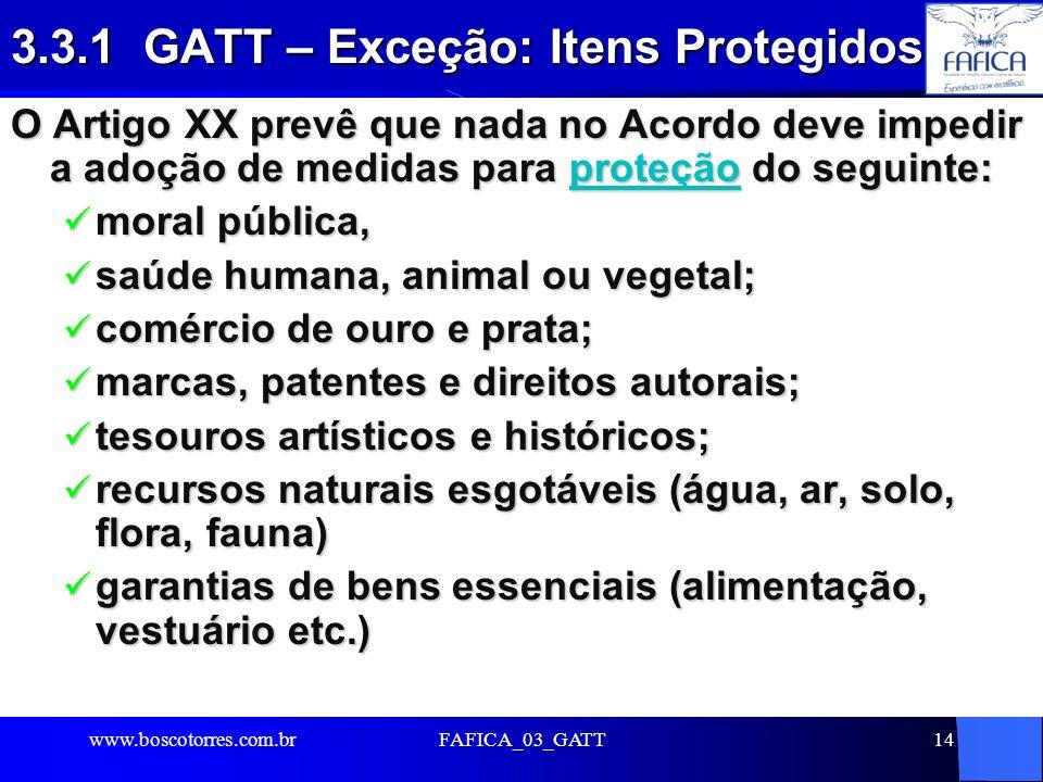 FAFICA_03_GATT14 3.3.1 GATT – Exceção: Itens Protegidos O Artigo XX prevê que nada no Acordo deve impedir a adoção de medidas para proteção do seguint