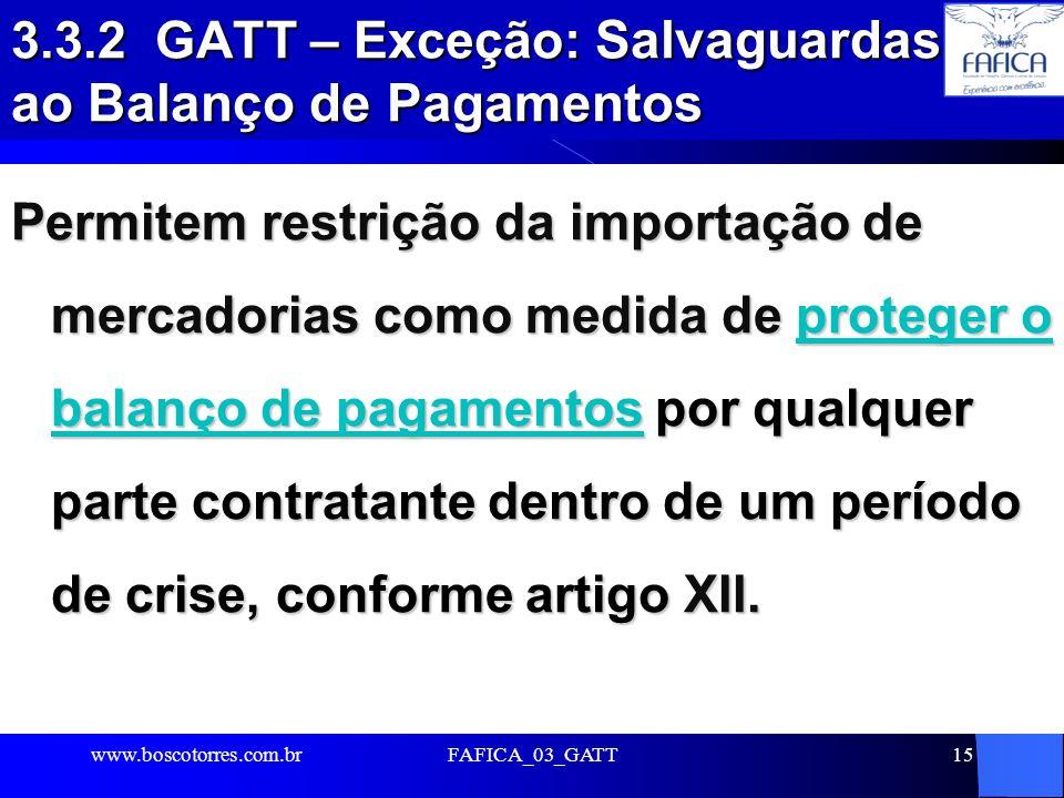 FAFICA_03_GATT15 3.3.2 GATT – Exceção: Salvaguardas ao Balanço de Pagamentos Permitem restrição da importação de mercadorias como medida de proteger o