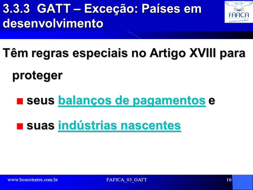3.3.3 GATT – Exceção: Países em desenvolvimento Têm regras especiais no Artigo XVIII para proteger seus balanços de pagamentos e seus balanços de paga