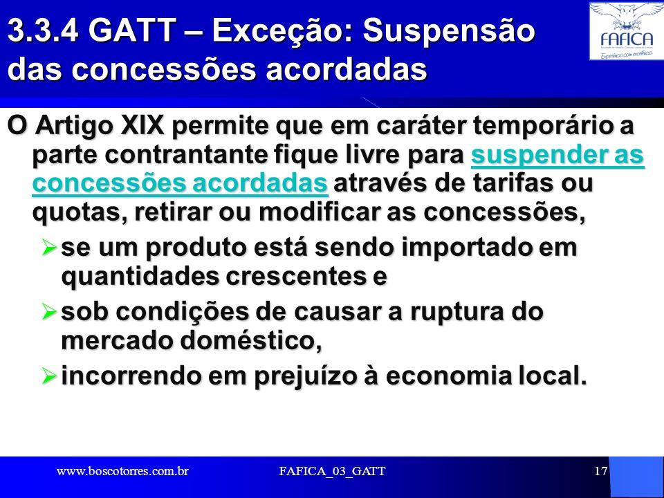 FAFICA_03_GATT17 3.3.4 GATT – Exceção: Suspensão das concessões acordadas O Artigo XIX permite que em caráter temporário a parte contrantante fique li