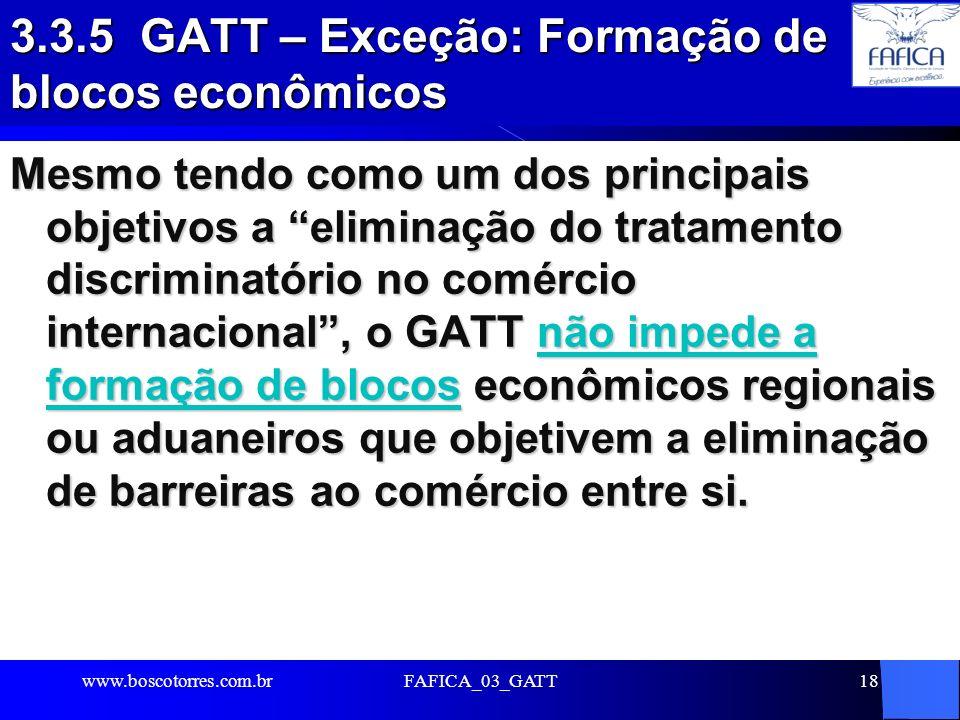 FAFICA_03_GATT18 3.3.5 GATT – Exceção: Formação de blocos econômicos Mesmo tendo como um dos principais objetivos a eliminação do tratamento discrimin