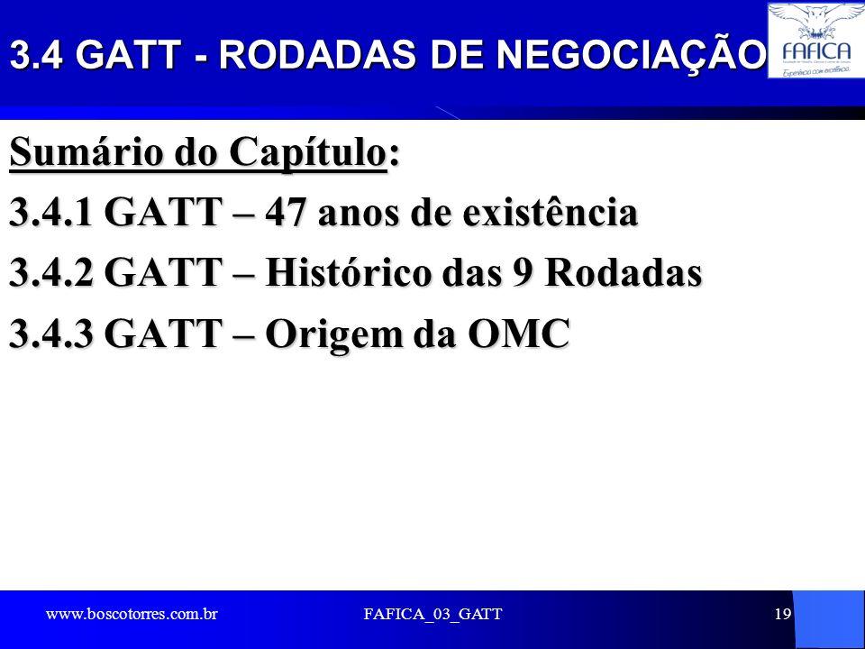 3.4 GATT - RODADAS DE NEGOCIAÇÃO Sumário do Capítulo: 3.4.1 GATT – 47 anos de existência 3.4.2 GATT – Histórico das 9 Rodadas 3.4.3 GATT – Origem da O