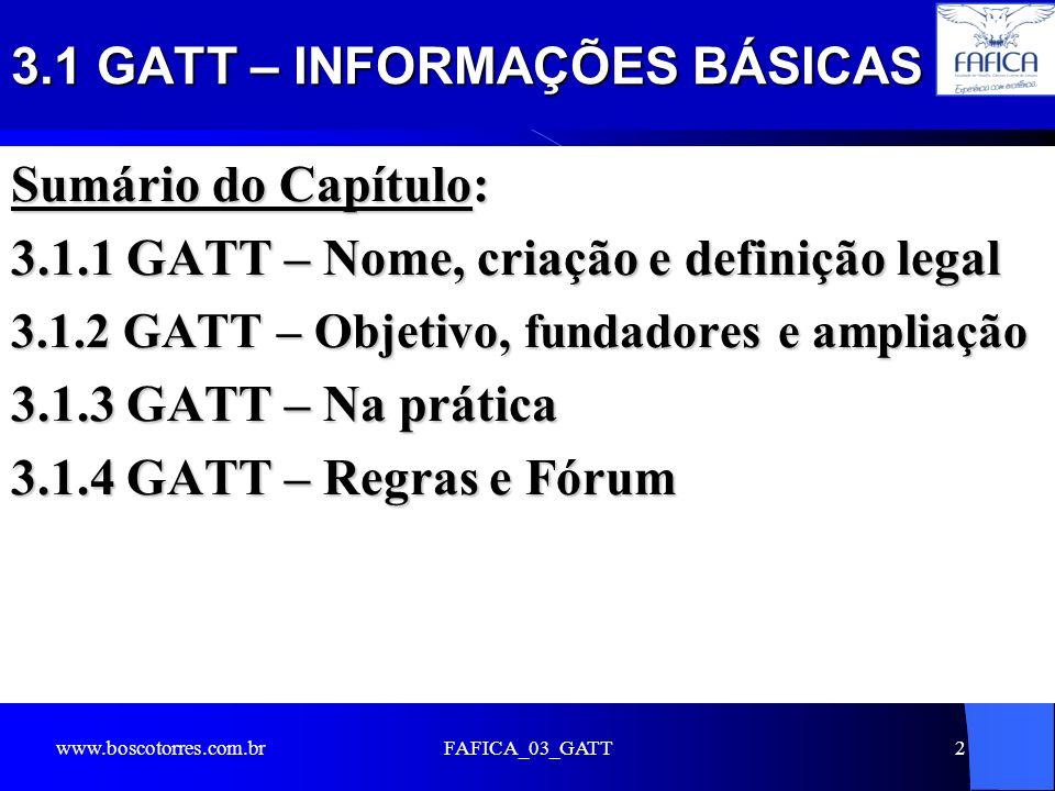 3.1 GATT – INFORMAÇÕES BÁSICAS Sumário do Capítulo: 3.1.1 GATT – Nome, criação e definição legal 3.1.2 GATT – Objetivo, fundadores e ampliação 3.1.3 G