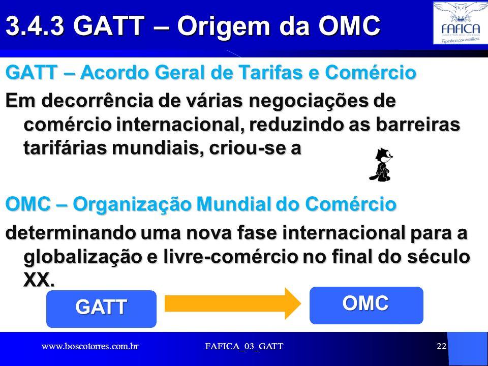 3.4.3 GATT – Origem da OMC GATT – Acordo Geral de Tarifas e Comércio Em decorrência de várias negociações de comércio internacional, reduzindo as barr
