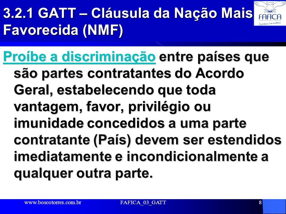 8 3.2.1 GATT – Cláusu la da Nação Mais Favorecida (NMF) Proíbe a discriminação entre países que são partes contratantes do Acordo Geral, estabelecendo