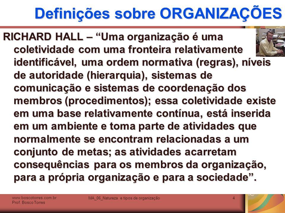 Definições sobre ORGANIZAÇÕES RICHARD HALL – Uma organização é uma coletividade com uma fronteira relativamente identificável, uma ordem normativa (re