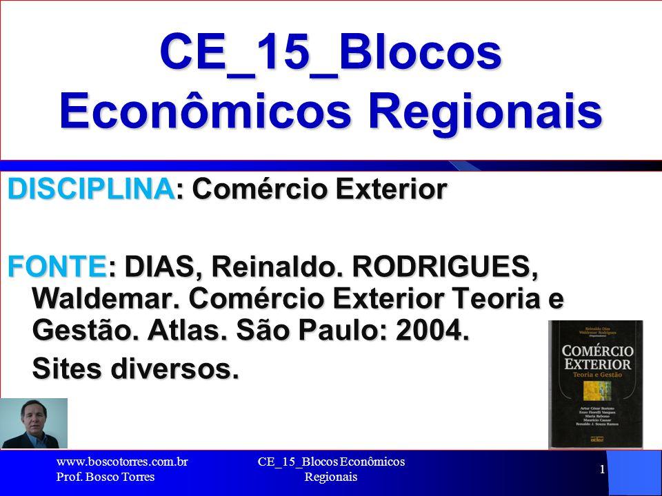CE_15_Blocos Econômicos Regionais 1 DISCIPLINA: Comércio Exterior FONTE: DIAS, Reinaldo. RODRIGUES, Waldemar. Comércio Exterior Teoria e Gestão. Atlas