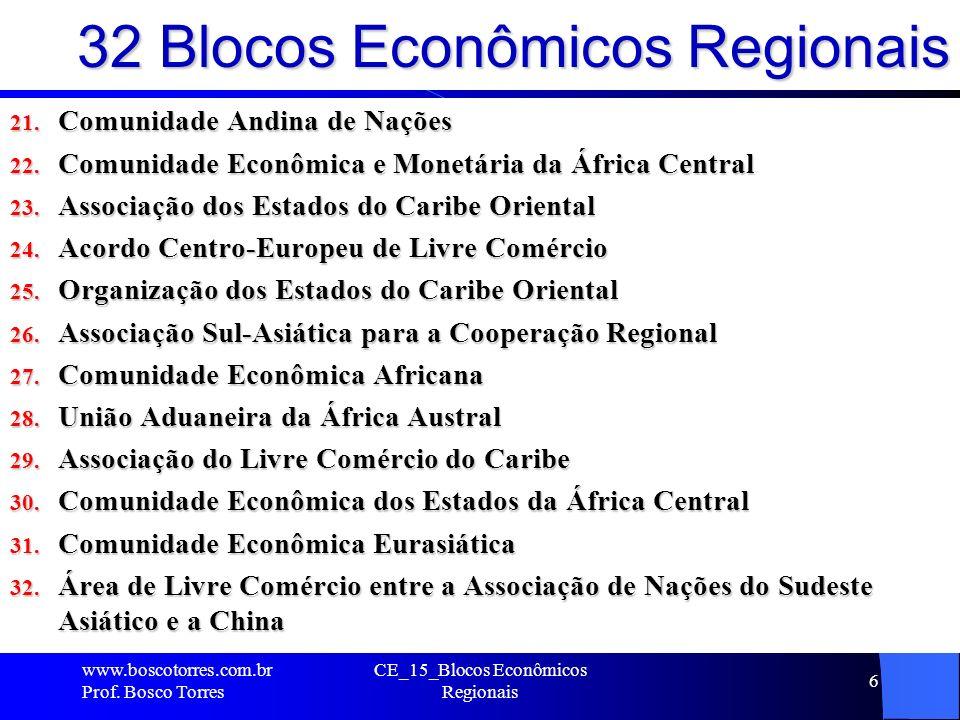 32 Blocos Econômicos Regionais 21. Comunidade Andina de Nações 22. Comunidade Econômica e Monetária da África Central 23. Associação dos Estados do Ca