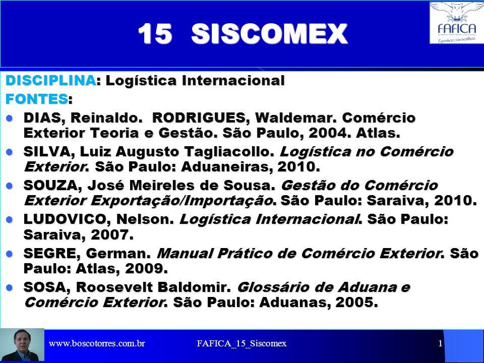 Exigências legais e administrativas Uma vez definido qual produto e para qual(is) país(es) vai exportar, a empresa vai encontrar algumas exigências legais e administrativas inerentes ao processo de exportação, iniciando-se pelo Sistema Integrado de Comércio Exterior (SISCOMEX) : http://www.receita.fazenda.gov.br/aduana/siscomex/sis comex.htm http://www.receita.fazenda.gov.br/aduana/siscomex/sis comex.htm www.boscotorres.com.brFAFICA_15_Siscomex2