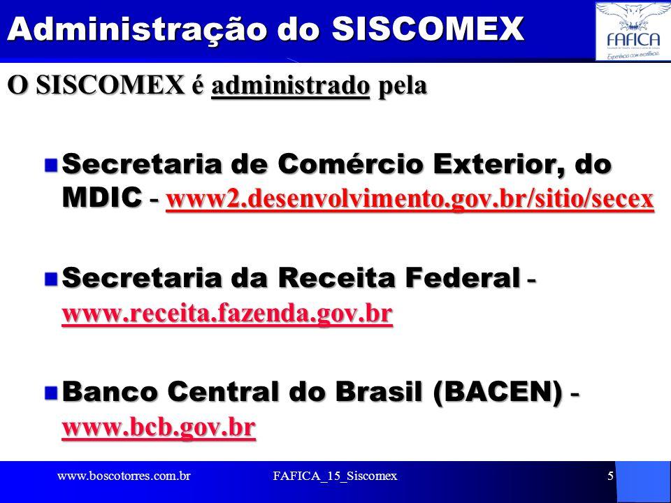 Administração do SISCOMEX O SISCOMEX é administrado pela Secretaria de Comércio Exterior, do MDIC - www2.desenvolvimento.gov.br/sitio/secex Secretaria