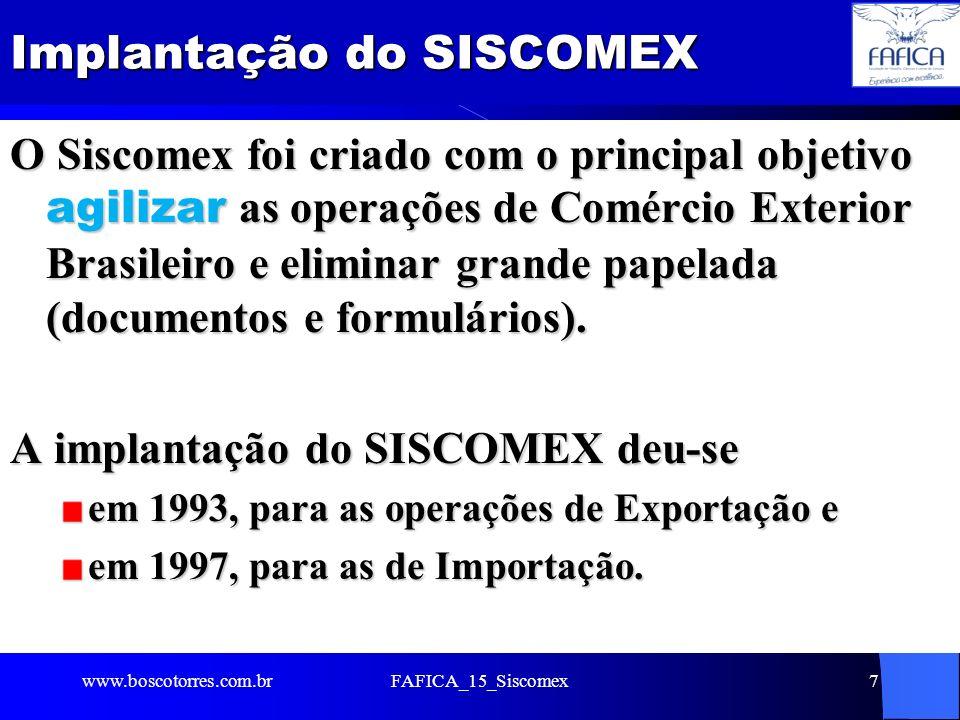 Implantação do SISCOMEX O Siscomex foi criado com o principal objetivo agilizar as operações de Comércio Exterior Brasileiro e eliminar grande papelad