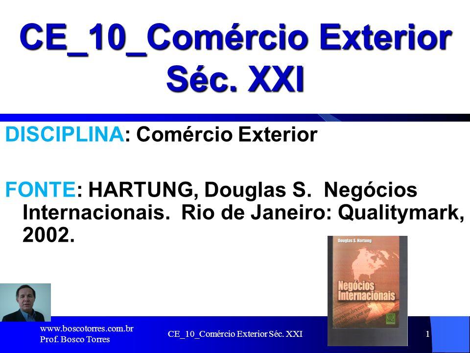 CE_10_Comércio Exterior Séc. XXI1 DISCIPLINA: Comércio Exterior FONTE: HARTUNG, Douglas S. Negócios Internacionais. Rio de Janeiro: Qualitymark, 2002.