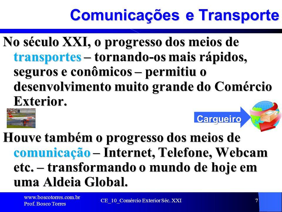 7 Comunicações e Transporte No século XXI, o progresso dos meios de transportes – tornando-os mais rápidos, seguros e conômicos – permitiu o desenvolv