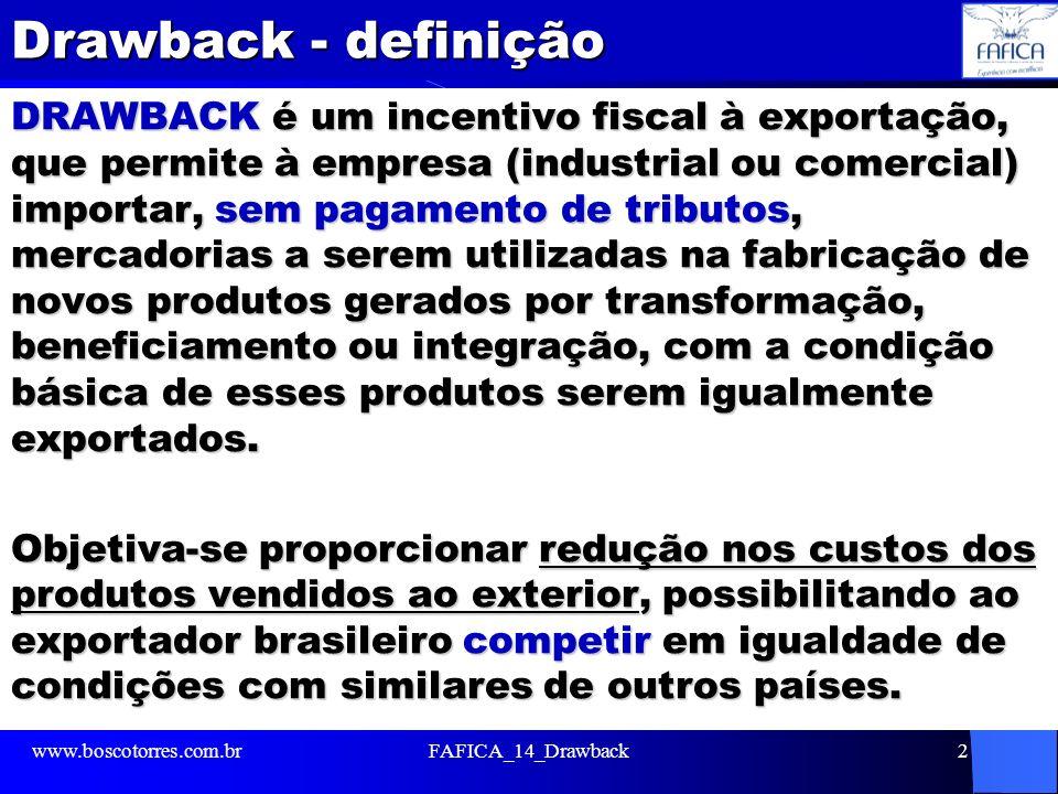 Drawback - definição DRAWBACK é um incentivo fiscal à exportação, que permite à empresa (industrial ou comercial) importar, sem pagamento de tributos, mercadorias a serem utilizadas na fabricação de novos produtos gerados por transformação, beneficiamento ou integração, com a condição básica de esses produtos serem igualmente exportados.