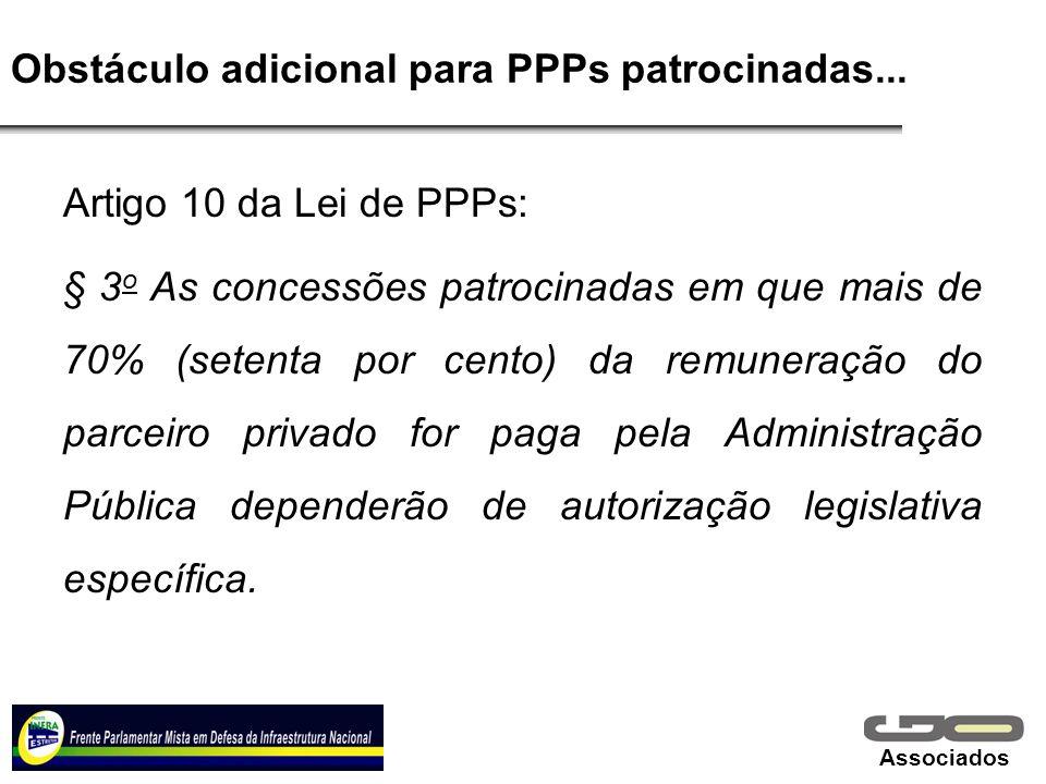 Associados Obstáculo adicional para PPPs patrocinadas... Artigo 10 da Lei de PPPs: § 3 o As concessões patrocinadas em que mais de 70% (setenta por ce