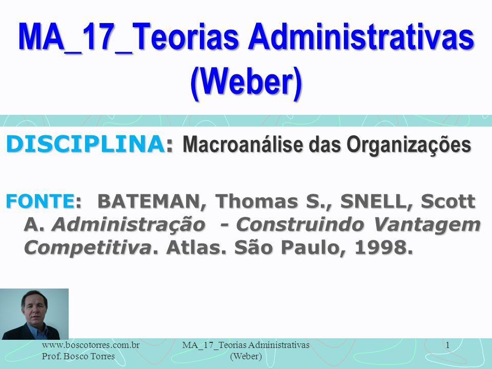 MA_17_Teorias Administrativas (Weber) 1 DISCIPLINA: Macroanálise das Organizações FONTE: BATEMAN, Thomas S., SNELL, Scott A. Administração - Construin