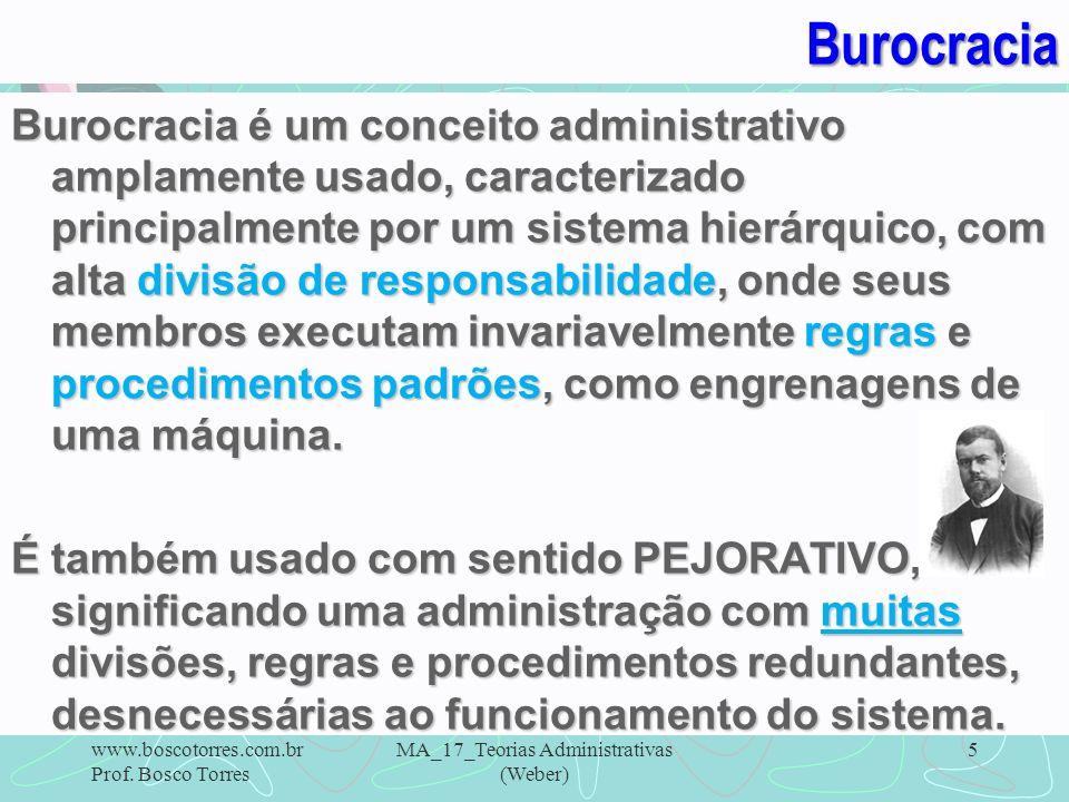 MA_17_Teorias Administrativas (Weber) 6Burocracia O modelo ideal para a administração, de acordo com Weber, era a abordagem burocrática.