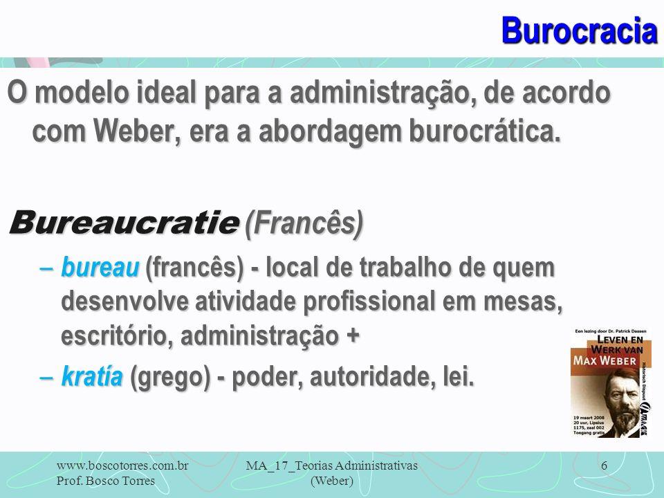 MA_17_Teorias Administrativas (Weber) 6Burocracia O modelo ideal para a administração, de acordo com Weber, era a abordagem burocrática. Bureaucratie