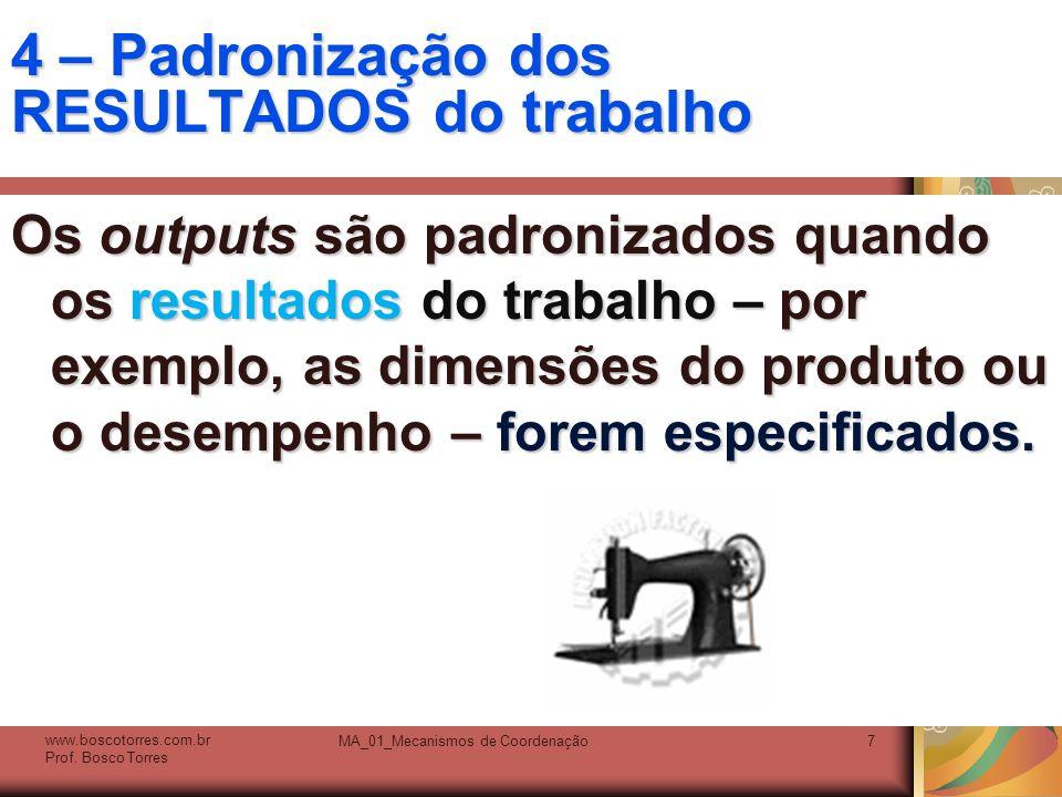 MA_01_Mecanismos de Coordenação7 4 – Padronização dos RESULTADOS do trabalho Os outputs são padronizados quando os resultados do trabalho – por exempl