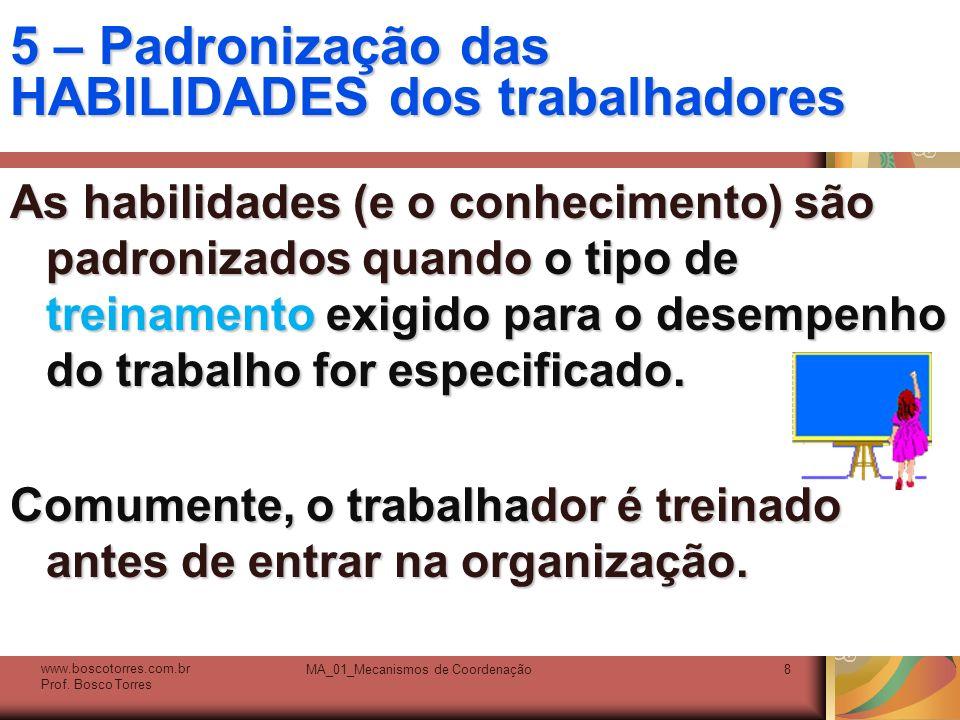 MA_01_Mecanismos de Coordenação8 5 – Padronização das HABILIDADES dos trabalhadores As habilidades (e o conhecimento) são padronizados quando o tipo d