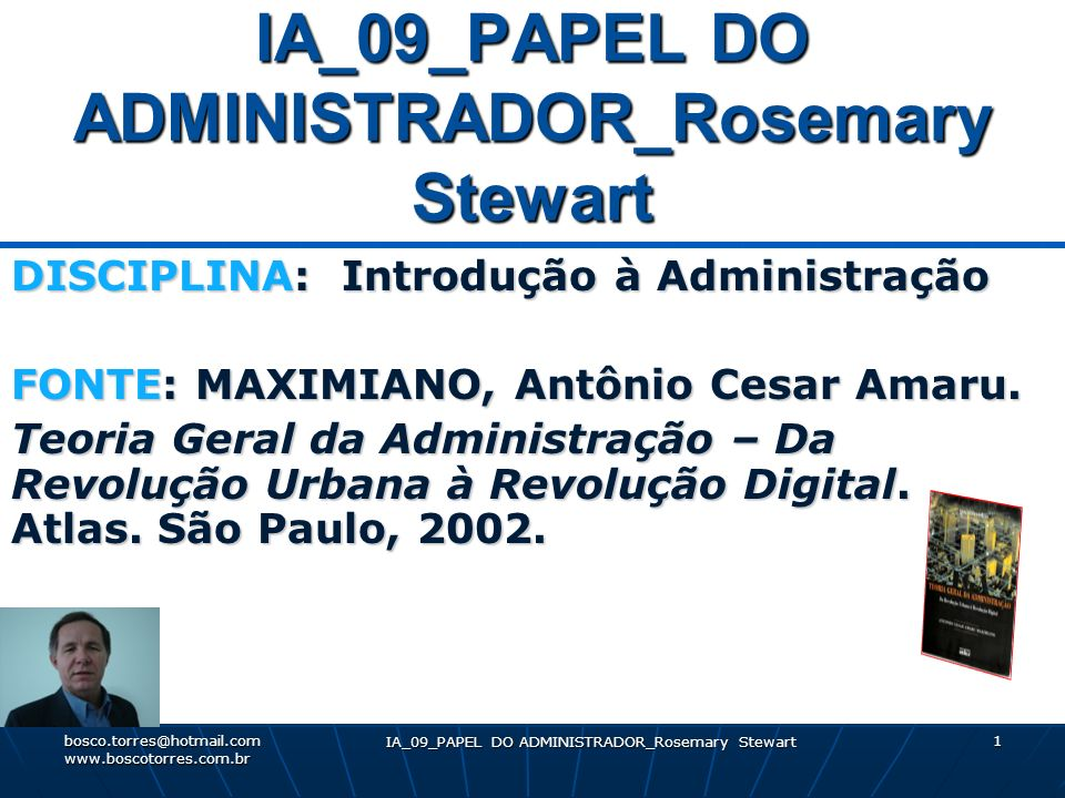 IA_09_PAPEL DO ADMINISTRADOR_Rosemary Stewart 1 DISCIPLINA: Introdução à Administração FONTE: MAXIMIANO, Antônio Cesar Amaru. Teoria Geral da Administ
