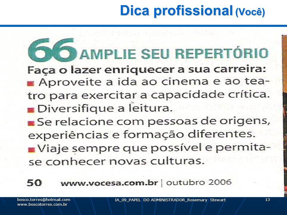 IA_09_PAPEL DO ADMINISTRADOR_Rosemary Stewart 13 Dica profissional (Você) Dica profissional (Você). bosco.torres@hotmail.com www.boscotorres.com.br