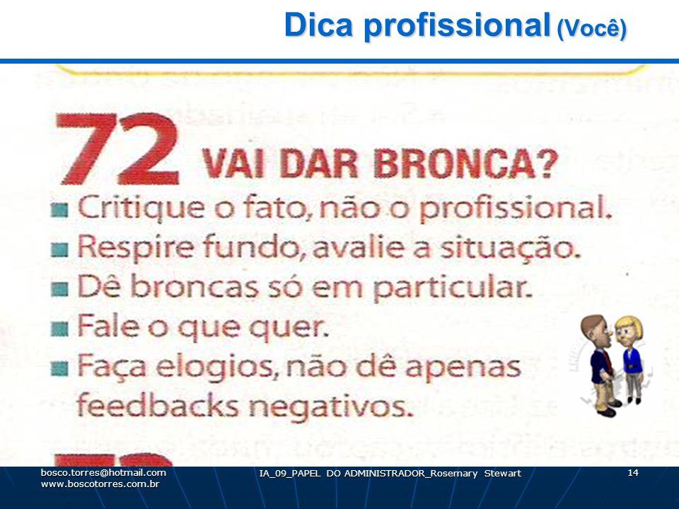 IA_09_PAPEL DO ADMINISTRADOR_Rosemary Stewart 14 Dica profissional (Você) Dica profissional (Você). bosco.torres@hotmail.com www.boscotorres.com.br