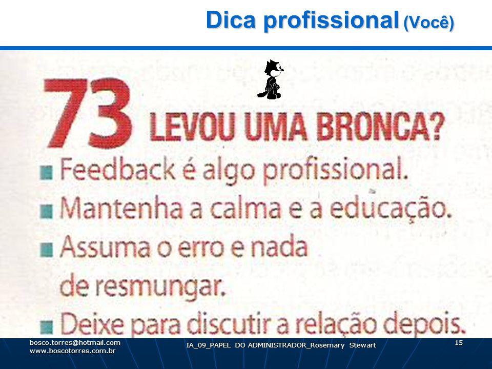 IA_09_PAPEL DO ADMINISTRADOR_Rosemary Stewart 15 Dica profissional (Você) Dica profissional (Você). bosco.torres@hotmail.com www.boscotorres.com.br