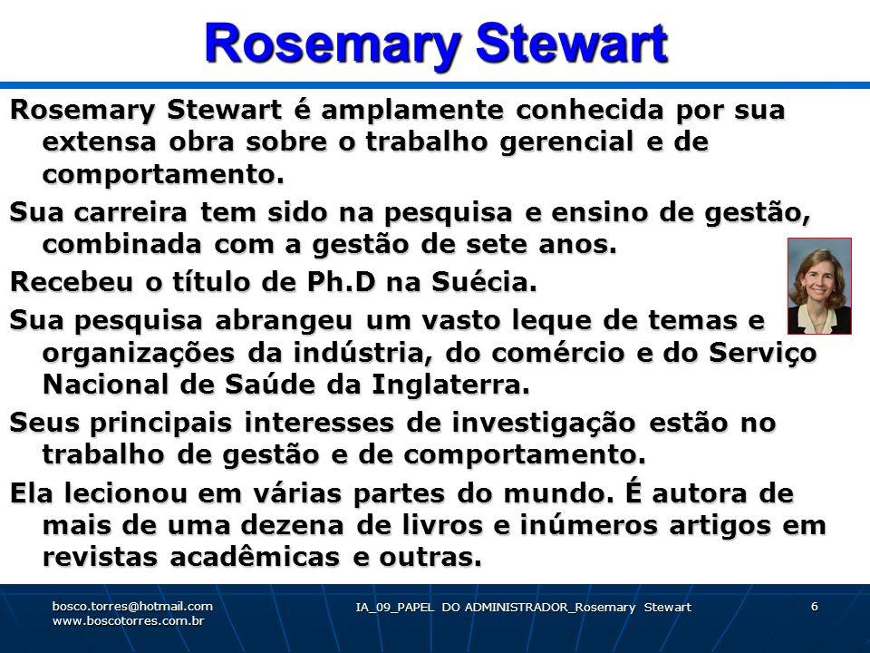Rosemary Stewart Rosemary Stewart é amplamente conhecida por sua extensa obra sobre o trabalho gerencial e de comportamento. Sua carreira tem sido na