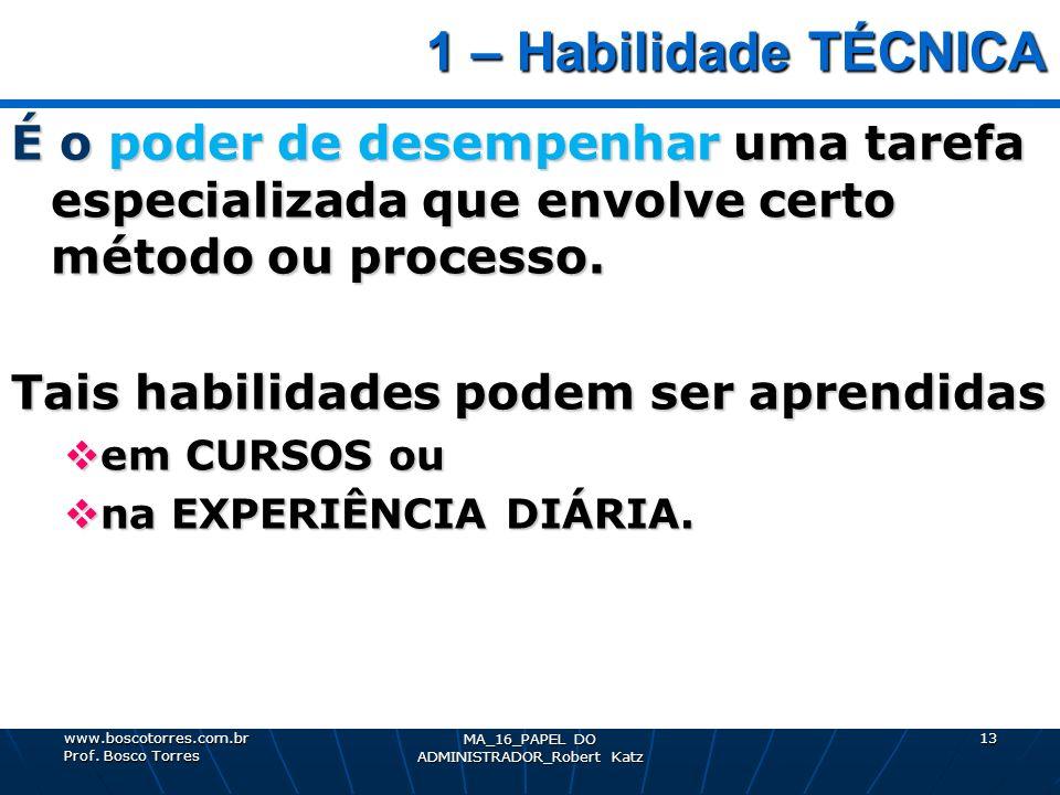 1 – Habilidade TÉCNICA 1 – Habilidade TÉCNICA É o poder de desempenhar uma tarefa especializada que envolve certo método ou processo. Tais habilidades