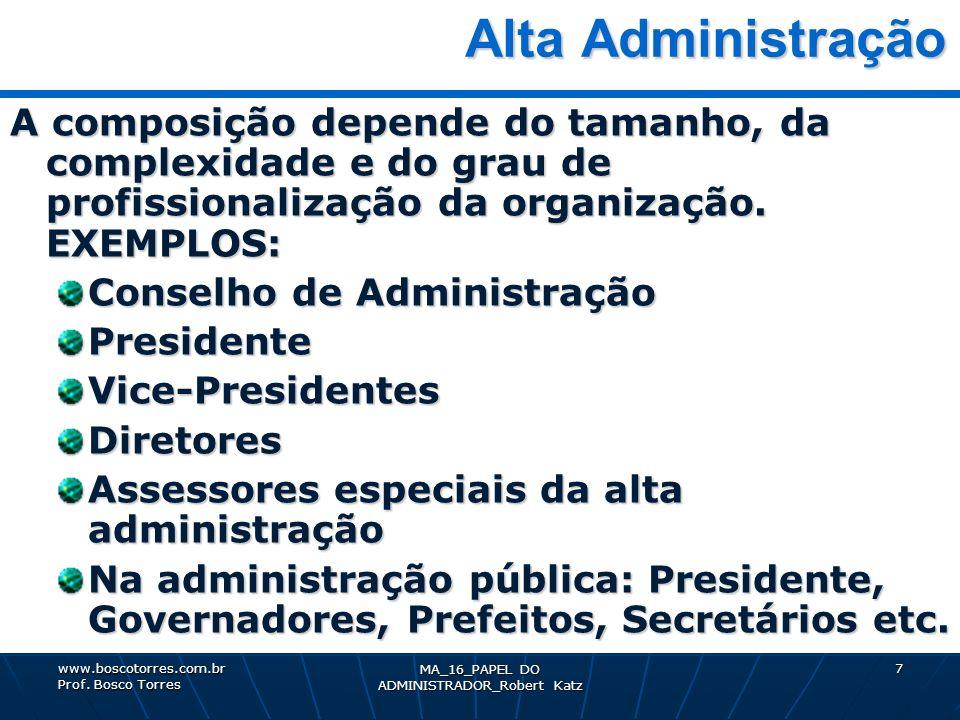 MA_16_PAPEL DO ADMINISTRADOR_Robert Katz 7 Alta Administração Alta Administração A composição depende do tamanho, da complexidade e do grau de profiss
