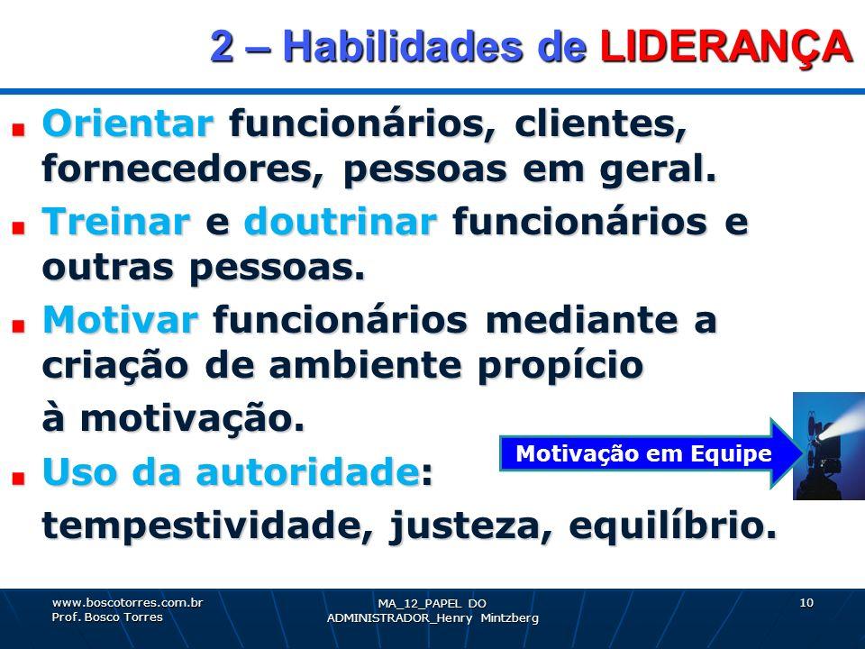 2 – Habilidades de LIDERANÇA 2 – Habilidades de LIDERANÇA Orientar funcionários, clientes, fornecedores, pessoas em geral. Treinar e doutrinar funcion