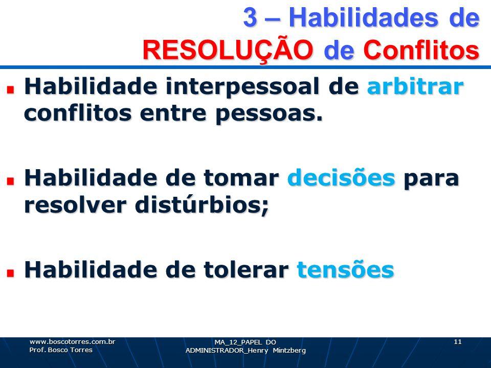 3 – Habilidades de RESOLUÇÃO de Conflitos Habilidade interpessoal de arbitrar conflitos entre pessoas. Habilidade de tomar decisões para resolver dist