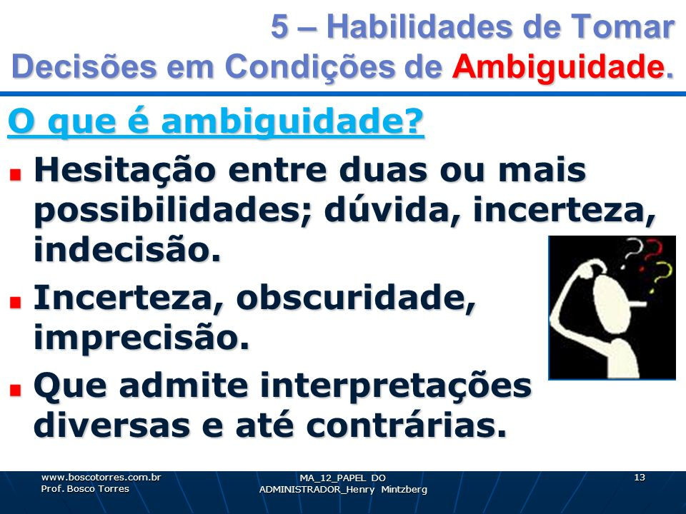 5 – Habilidades de Tomar Decisões em Condições de Ambiguidade. O que é ambiguidade? Hesitação entre duas ou mais possibilidades; dúvida, incerteza, in